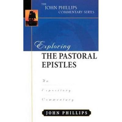 Exploring the Pastoral Epistles - (John Phillips Commentary) by  John Phillips (Hardcover)