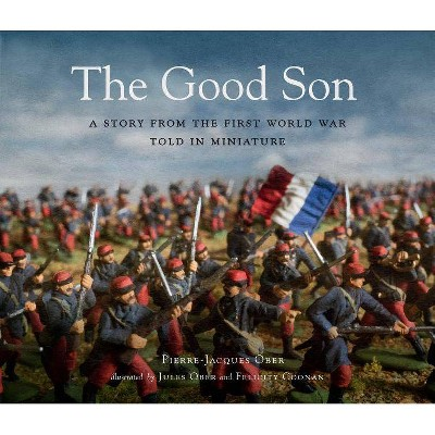 The Good Son: A Story from the First World War, Told in Miniature - by  Pierre-Jacques Ober (Hardcover)