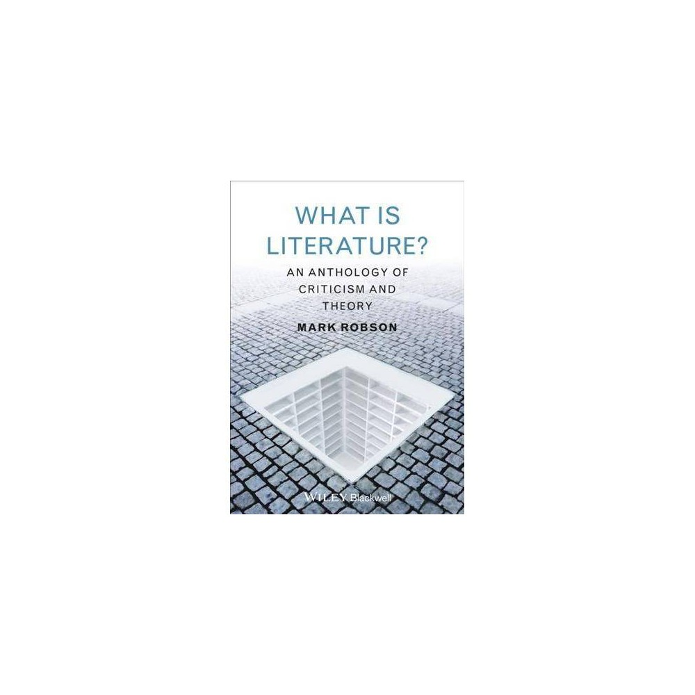 What Is Literature : An Anthology of Criticism and Theory - by Mark Robson (Paperback)