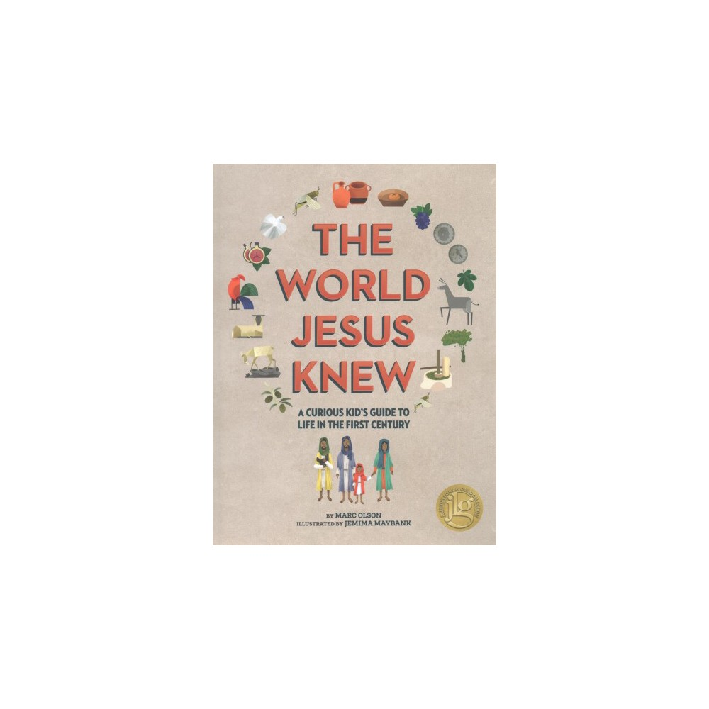 World Jesus Knew : A Curious Kid's Guide to Life in the First Century - by Marc Olson (Hardcover)