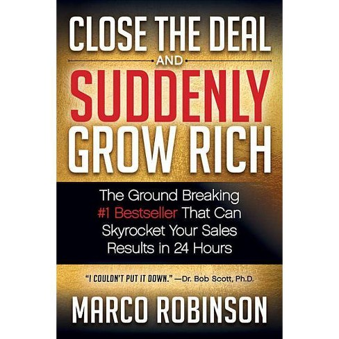 Close the Deal & Suddenly Grow Rich - by  Marco Robinson (Paperback) - image 1 of 1