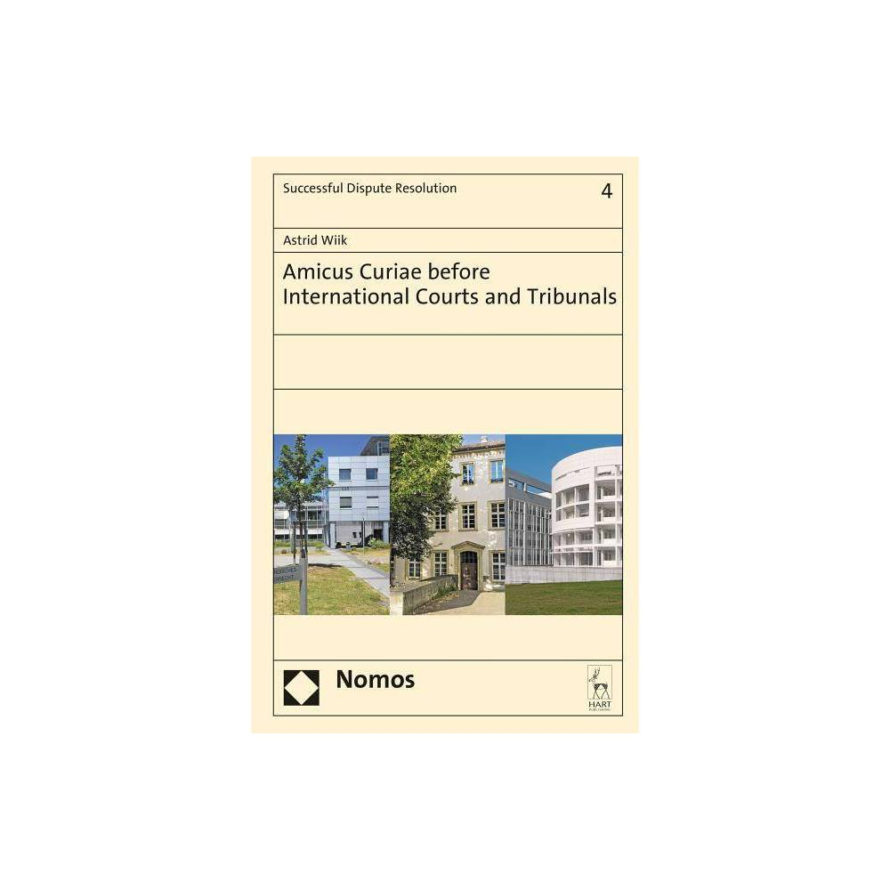 Amicus Curiae Before International Courts and Tribunals - (Successful Dispute Resolution) (Hardcover)