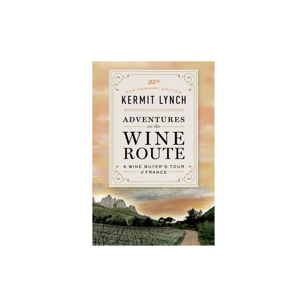 Adventures on the Wine Route : A Wine Buyer's Tour of France - Anv by Kermit Lynch (Paperback)