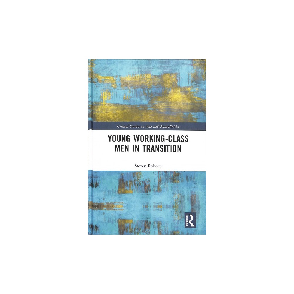 Young Working-Class Men in Transition - by Steven Roberts (Hardcover)