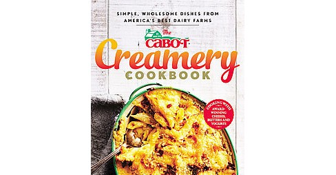 Cabot Creamery Cookbook : Simple, Wholesome Dishes from America's Best Dairy Farms (Paperback) - image 1 of 1
