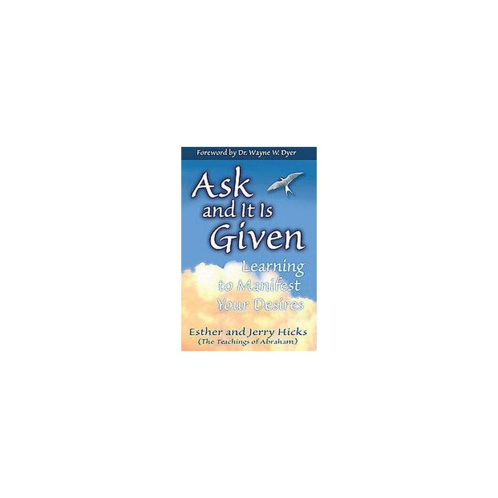 Ask And It Is Given : Learning To Manifest Your Desires (Paperback)