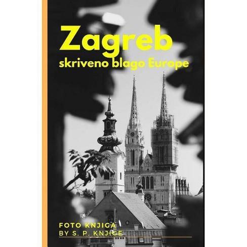 Zagreb - skriveno blago Europe - by  S P Foto Knjige (Hardcover) - image 1 of 1
