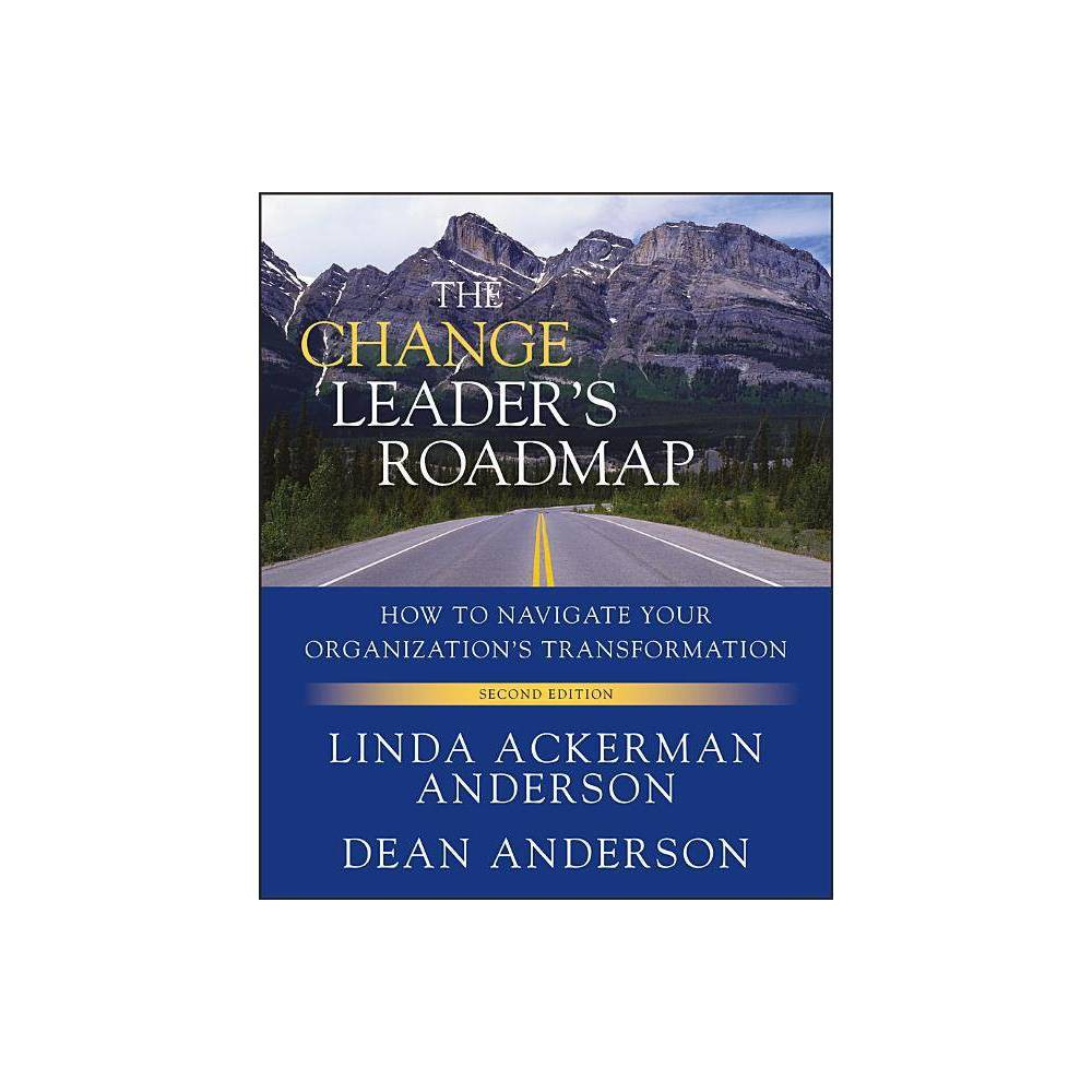 The Change Leader S Roadmap Jossey Bass Us Non Franchise Leadership 2nd Edition By Dean Anderson Linda Ackerman Anderson Paperback