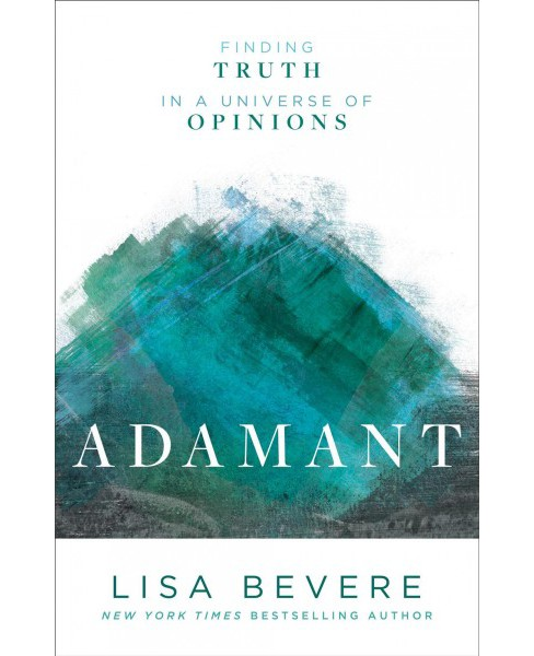 Adamant : Finding Truth in a Universe of Opinions -  by Lisa Bevere (Paperback) - image 1 of 1
