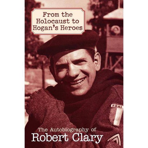 From the Holocaust to Hogan's Heroes - by  Robert Clary (Paperback) - image 1 of 1
