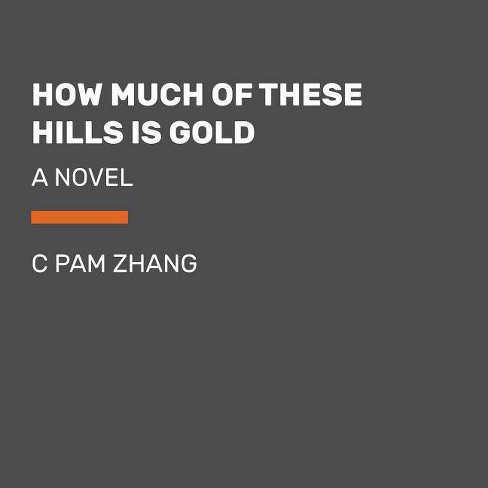 How Much of These Hills Is Gold - by  C Pam Zhang (Paperback) - image 1 of 1