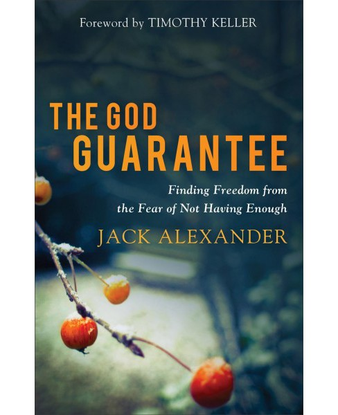God Guarantee : Finding Freedom from the Fear of Not Having Enough (Paperback) (Jack Alexander) - image 1 of 1