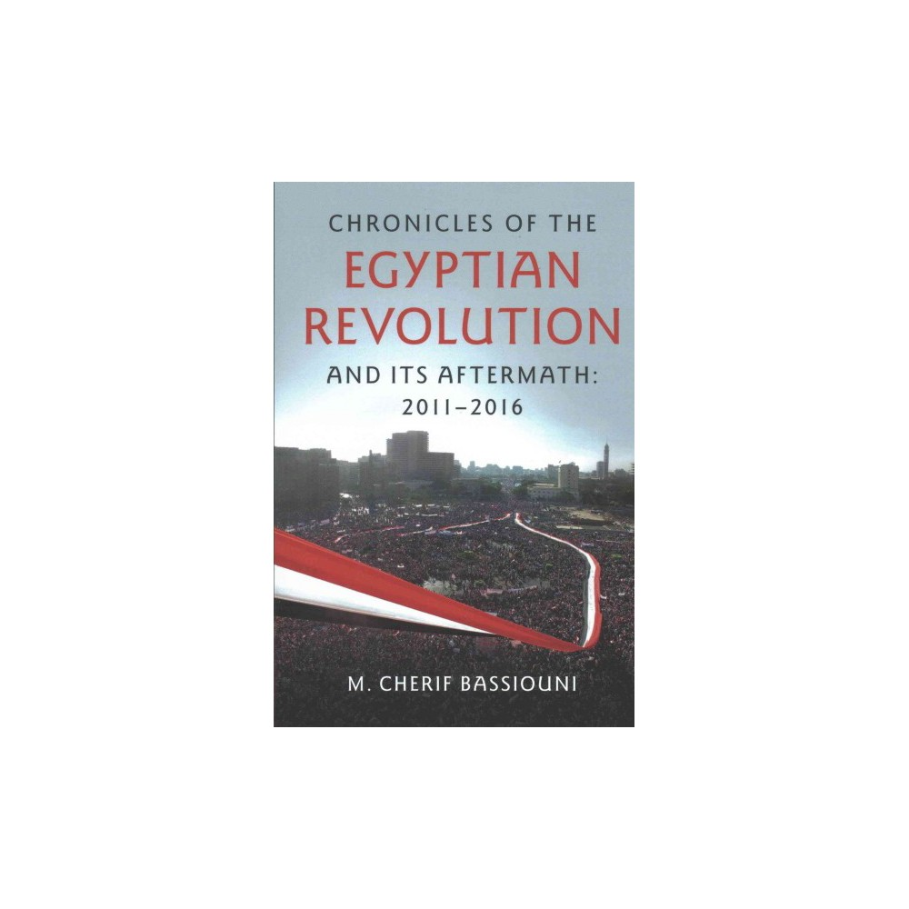 Chronicles of the Egyptian Revolution and Its Aftermath : 2011-2016 (Reprint) (Paperback) (M. Cherif