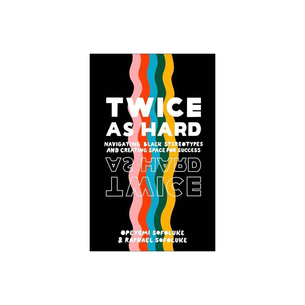 Twice As Hard By Raphael Sofoluke Opeyemi Sofoluke Hardcover