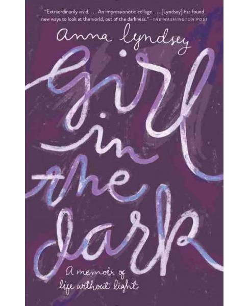 Girl in the Dark : A Memoir of a Life Without Light (Paperback) (Anna Lyndsey) - image 1 of 1