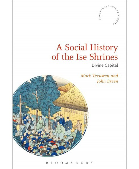 Social History of the Ise Shrines : Divine Capital (Hardcover) (Mark Teeuwen & John Breen) - image 1 of 1