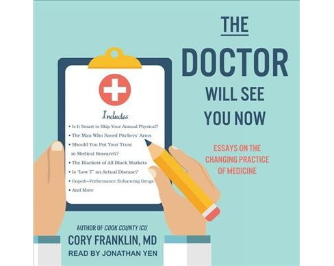Doctor Will See You Now : Essays on the Changing Practice of Medicine -  (MP3-CD) - image 1 of 1