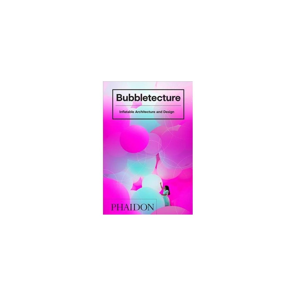 Bubbletecture : Inflatable Architecture and Design - by Sharon Francis (Hardcover)