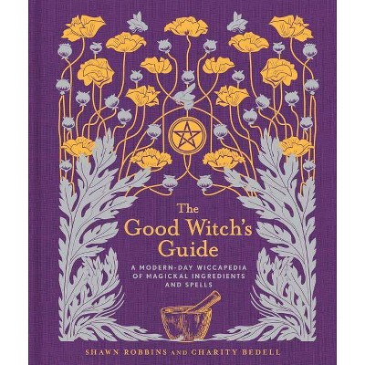 The Good Witch's Guide - (Modern-Day Witch) by Shawn Robbins & Charity Bedell (Hardcover)