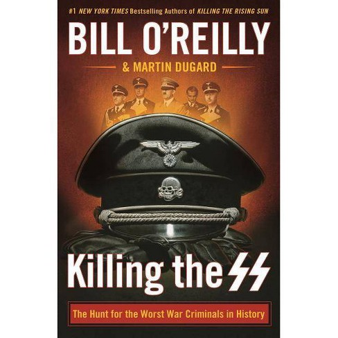 Killing the SS : The Hunt for the Worst War Criminals in History -  by Bill O'Reilly (Hardcover) - image 1 of 1