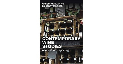 Contemporary Wine Studies : Dancing with Bacchus (Paperback) (Gareth Morgan & Richard Tresidder) - image 1 of 1