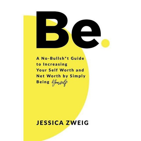 Be: A No-Bullsh*t Guide to Increasing Your Self Worth and Net Worth by Simply Being Yourself - by  Jessica Zweig (Hardcover) - image 1 of 1