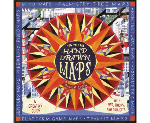 How to Make Hand-Drawn Maps : A Creative Guide With Tips, Tricks, and Projects -  (Paperback) - image 1 of 1