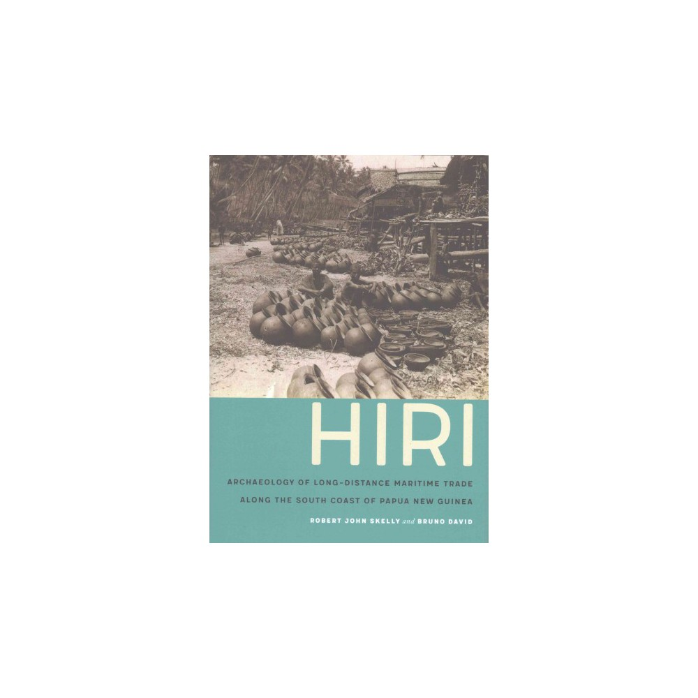 Hiri : Archaeology of Long-Distance Maritime Trade Along the South Coast of Papua New Guinea (Hardcover)