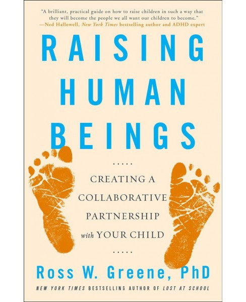 Raising Human Beings : Creating a Collaborative Partnership With Your Child (Reprint) (Paperback) (Ph.D. - image 1 of 1