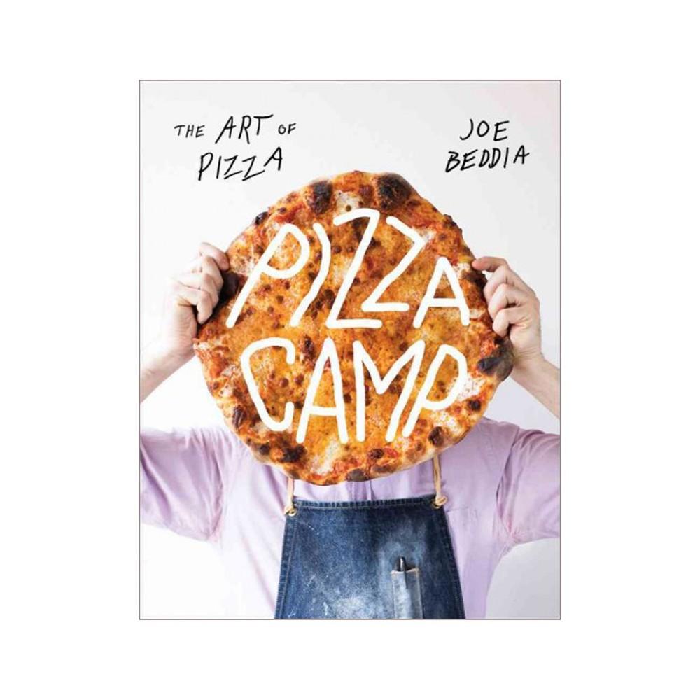 Pizza Camp : Recipes from Pizzeria Beddia - by Joe Beddia (Hardcover)