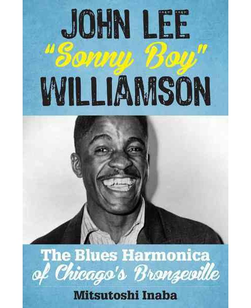 "John Lee ""Sonny Boy"" Williamson : The Blues Harmonica of Chicago's Bronzeville (Hardcover) (Mitsutoshi - image 1 of 1"