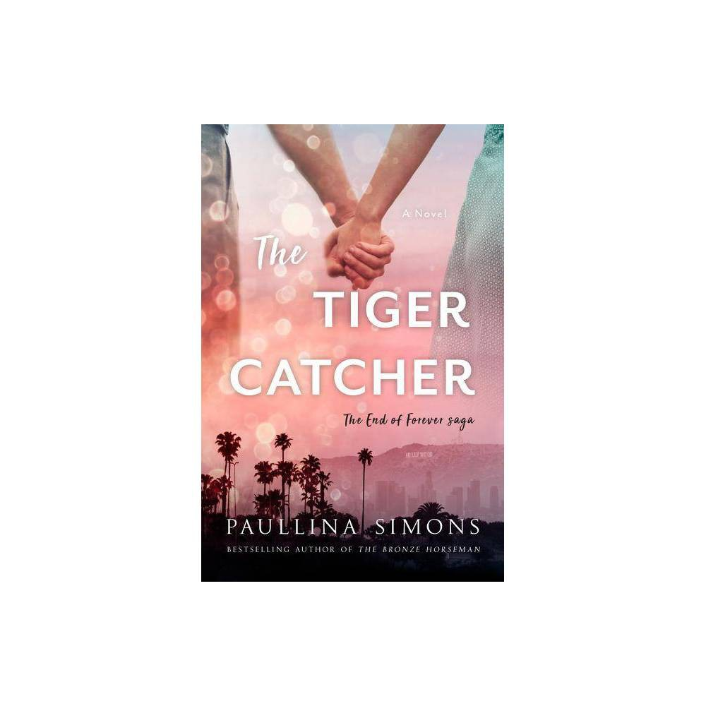 The Tiger Catcher End Of Forever Saga By Paullina Simons Paperback