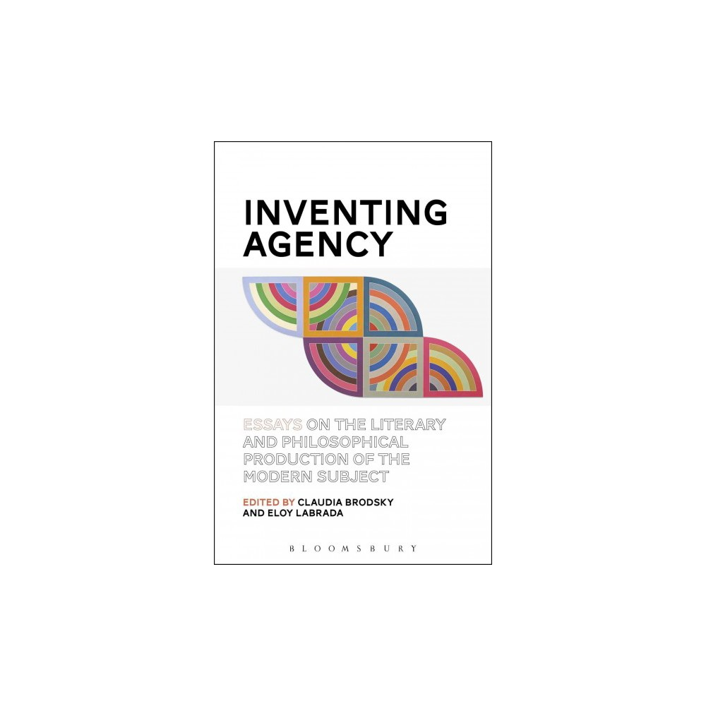 Inventing Agency : Essays on the Literary and Philosophical Production of the Modern Subject (Hardcover)