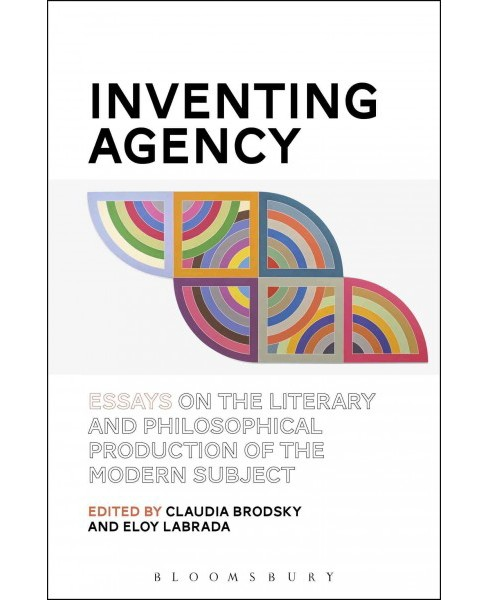 Inventing Agency : Essays on the Literary and Philosophical Production of the Modern Subject (Paperback) - image 1 of 1
