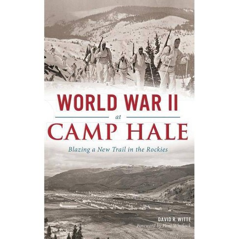 World War II at Camp Hale - by  David R Witte (Hardcover) - image 1 of 1