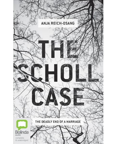 Scholl Case : The Deadly End of a Marriage (Unabridged) (CD/Spoken Word) (Anja Reich-osang) - image 1 of 1