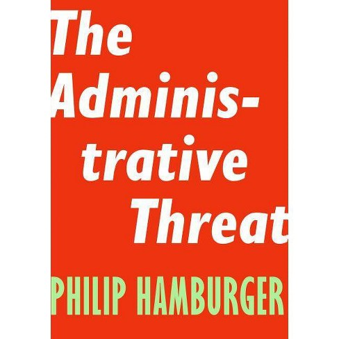 The Administrative Threat - (Encounter Intelligence) by  Philip Hamburger (Paperback) - image 1 of 1