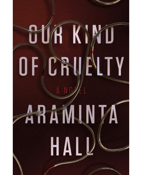 Our Kind of Cruelty -  by Araminta Hall (Hardcover) - image 1 of 1