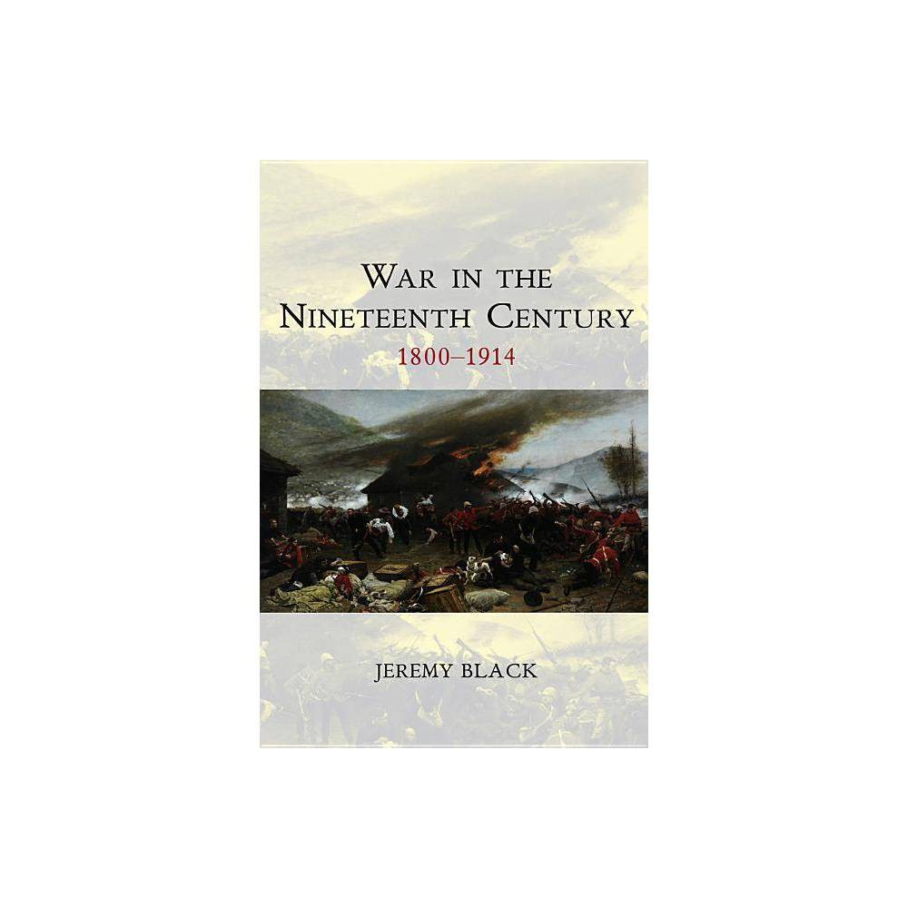 War In The Nineteenth Century War And Conflict Through The Ages By Jeremy Black Paperback