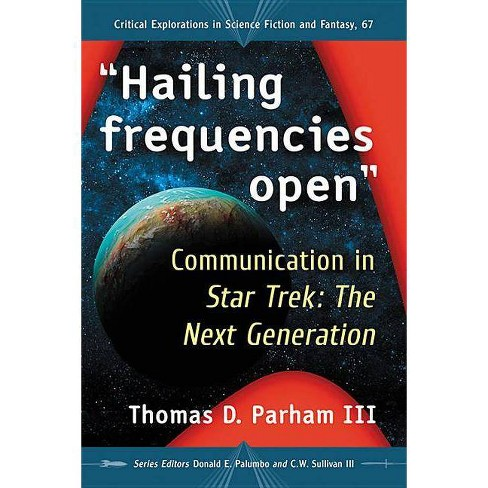 """""""hailing Frequencies Open"""" - (Critical Explorations in Science Fiction and Fantasy) by  Thomas D Parham - image 1 of 1"""