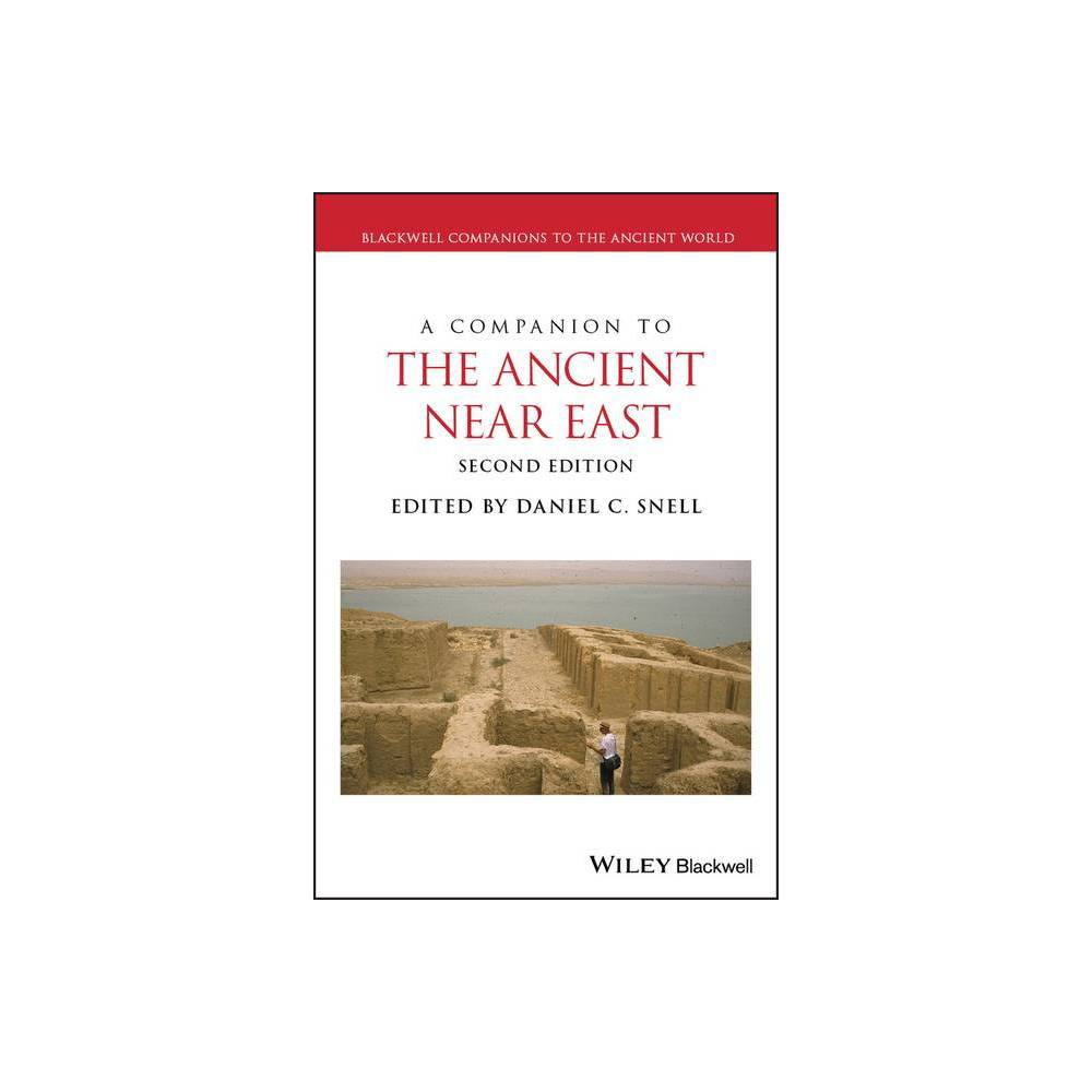A Companion To The Ancient Near East Blackwell Companions To The Ancient World 2nd Edition By Daniel C Snell Hardcover