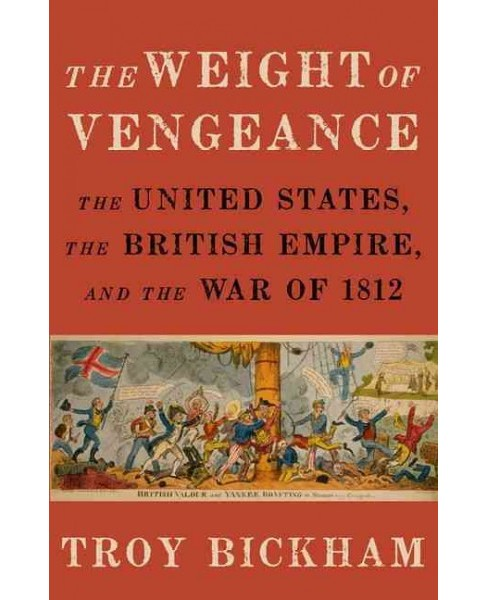Weight of Vengeance : The United States, the British Empire, and the War of 1812 (Reprint) (Paperback) - image 1 of 1