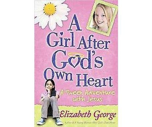 Girl After God's Own Heart : A Tween Adventure with Jesus (Paperback) (Elizabeth George) - image 1 of 1