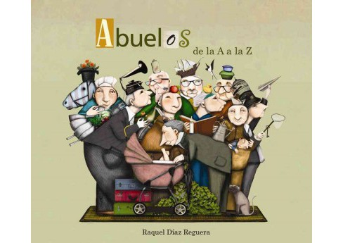 Abuelos de la A a la Z/ Grandfather's From A to Z (Hardcover) (Raquel Du00edaz Reguera) - image 1 of 1