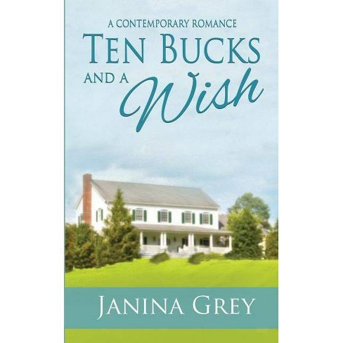 Ten Bucks and a Wish - by  Janina Grey (Paperback) - image 1 of 1