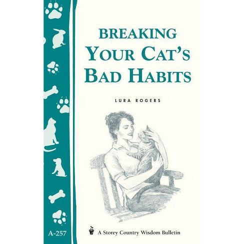 Breaking Your Cat's Bad Habits - (Storey Country Wisdom Bulletin) by  Lura Rogers (Paperback) - image 1 of 1