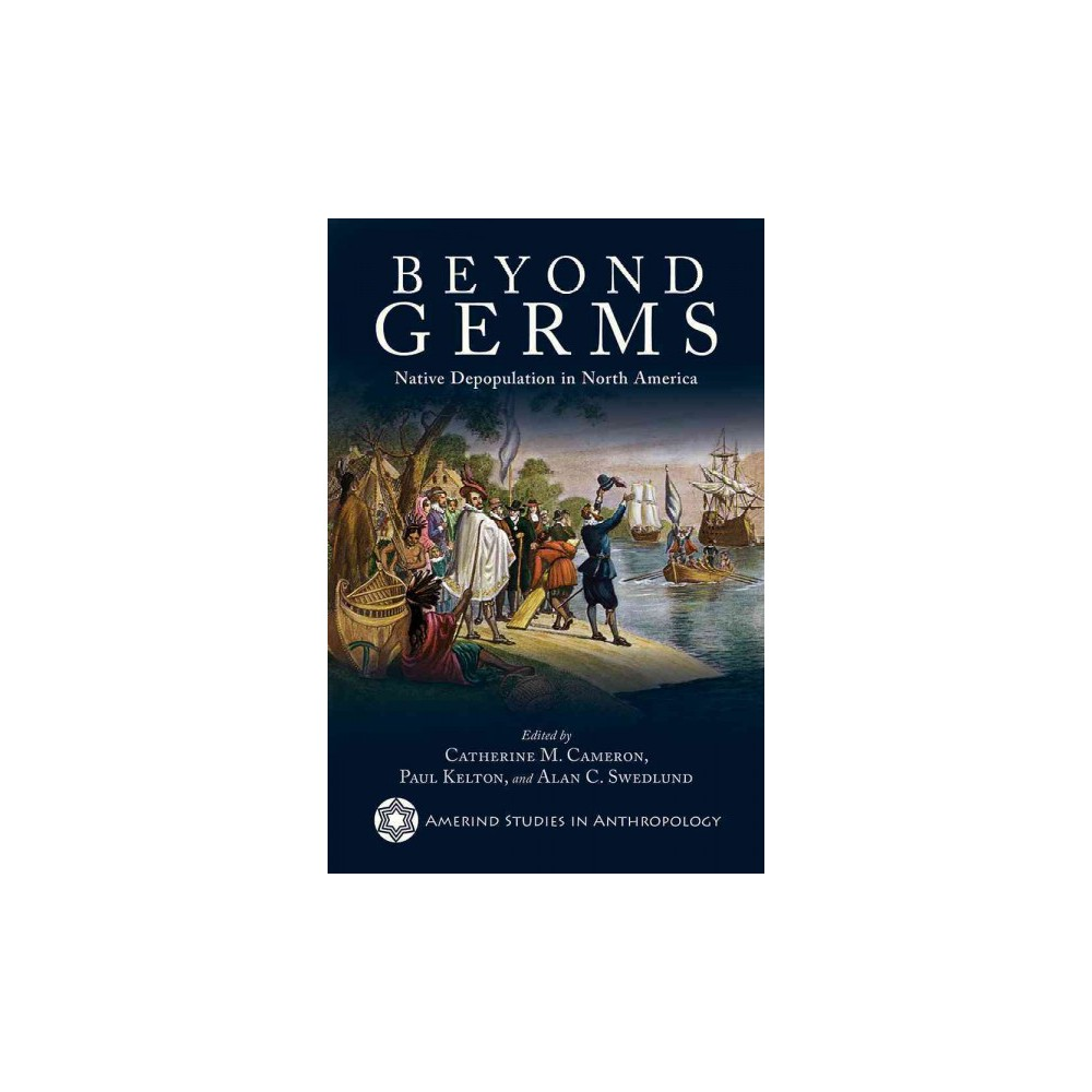Beyond Germs : Native Depopulation in North America (Reprint) (Paperback)