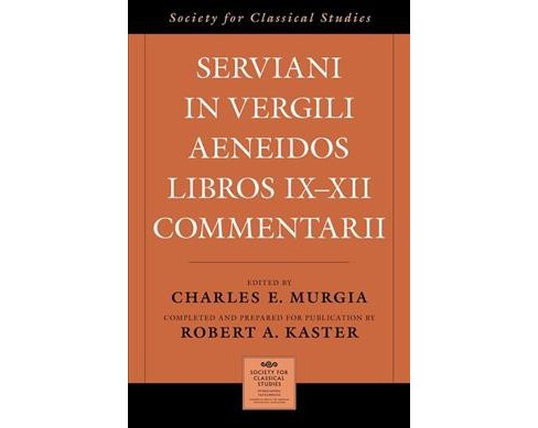 Serviani in Vergili Aeneidos Libros Ix-xii Commentarii -  by Robert Kaster & Charles Murgia (Hardcover) - image 1 of 1