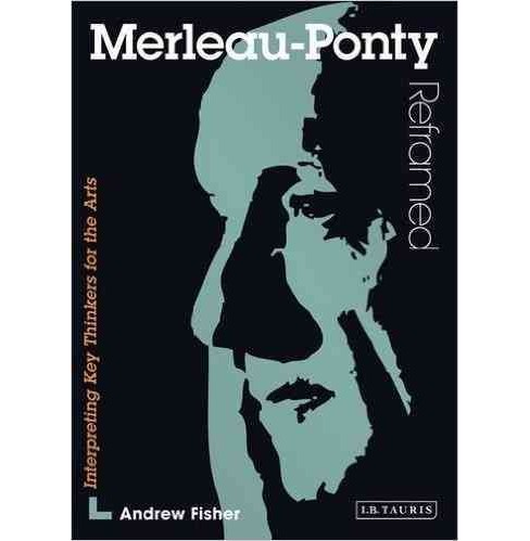 Merleau-ponty Reframed : A Guide for the Arts Student (Paperback) (Andrew Fisher) - image 1 of 1