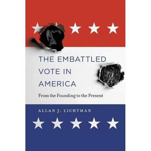 The Embattled Vote in America - by  Allan J Lichtman (Hardcover) - image 1 of 1